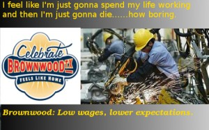 """""""I thought this would encourage more workers to come to Brownwood, but then I remembered half the people here won't work and the jobs are filled by H1-B applicants.. so I made sure to let them know the pay stinks"""""""